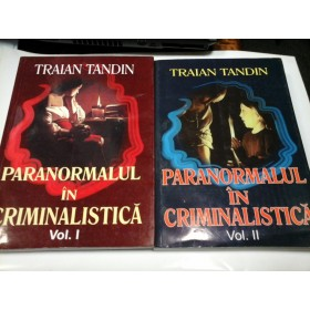 PARANORMALUL IN CRIMINALISTICA - TRAIAN TANDIN - 2 volume